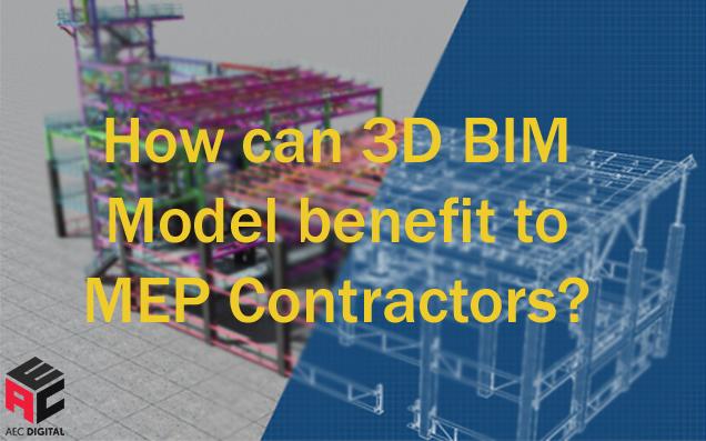 How Can 3D BIM Model Benefit To MEP Contractors?